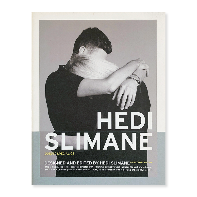 ppaper SPECIAL 03 DESIGNED AND EDITED BY HEDI SLIMANE Collectors Edition