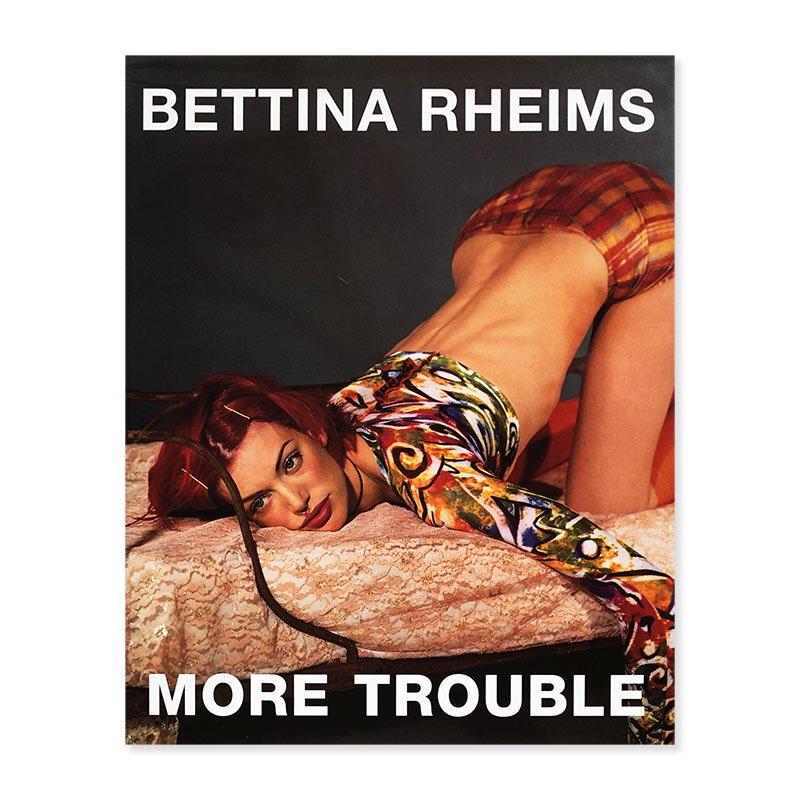 BETTINA RHEIMS: MORE TROUBLE<br>ベッティナ・ランス