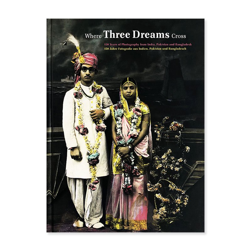 Where Three Dreams Cross: 150 Years of Photography from India, Pakistan and Bangladesh