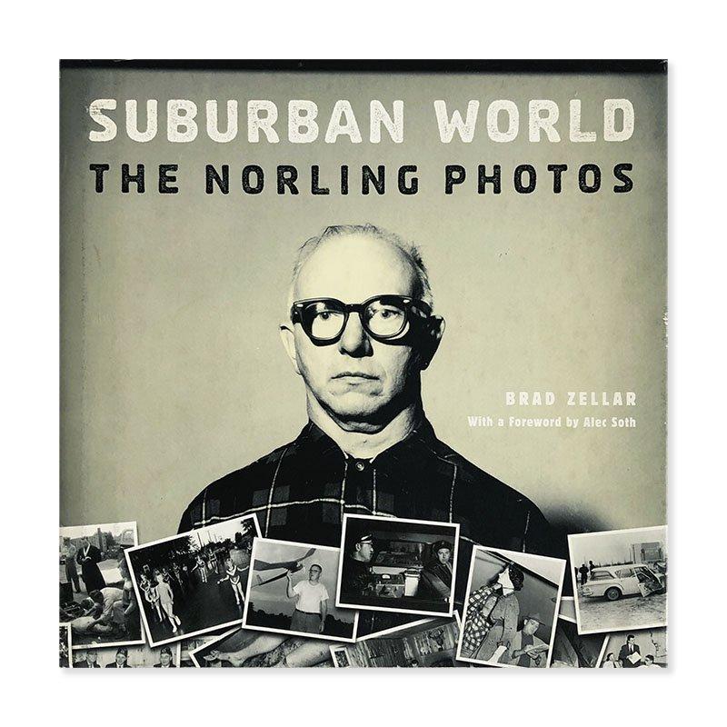 SUBURBAN WORLD: The Norling Photos by BRAD ZELLAR<br>ブラッド・ゼラー