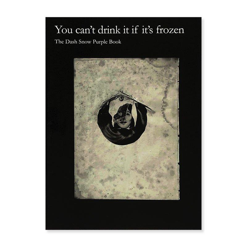 You can't drink it if it's frozen: The Dash Snow Purple Book<br>ダッシュ・スノウ