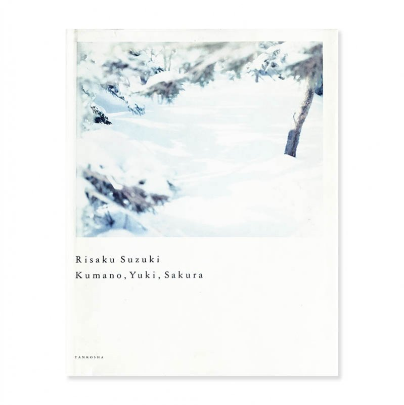 Risaku Suzuki: Kumano, Yuki, Sakura<br>熊野 雪 桜 鈴木理策