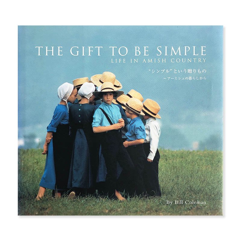 THE GIFT TO BE SIMPLE: LIFE IN AMISH COUNTRY by Bill Coleman<br>シンプルという贈りもの アーミシュの暮らしから ビル・コールマン