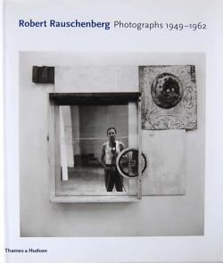 Photographs 1949-1962 ロバート・ラウシェンバーグ