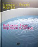 Bathrooms.From inspiration to lifestyle ルドヴィカ&ロベルト・パロンバ