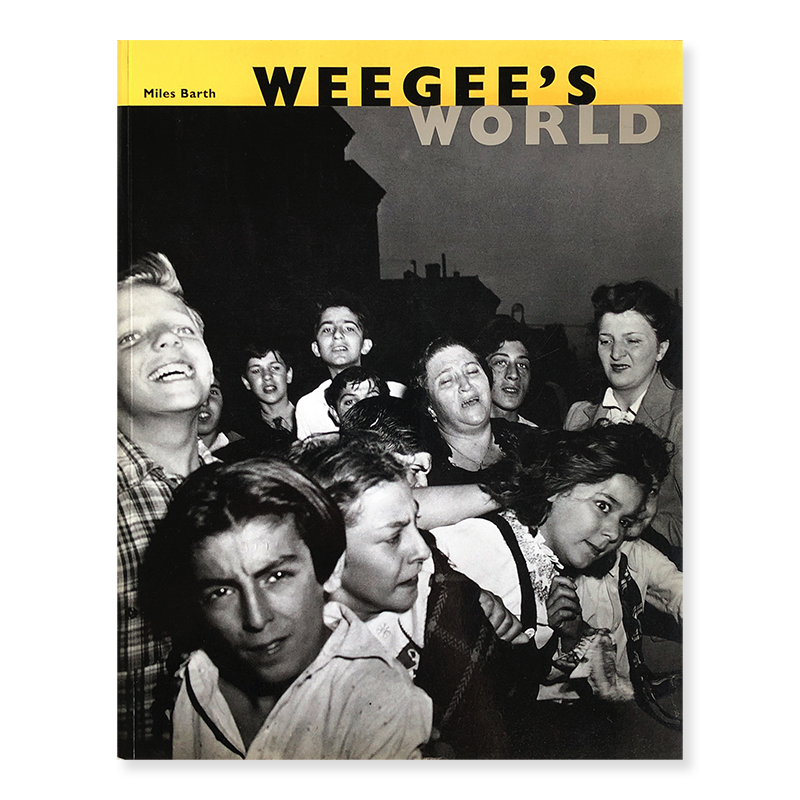 WEEGEE'S WORLD edited by Miles Barth