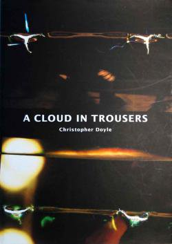 A CLOUD IN TROUSERS Christopher Doyle クリストファー・ドイル 作品集