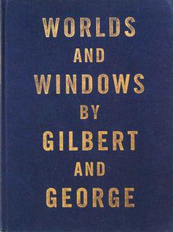WORLDS AND WINDOWS BY GILBERT & GEORGE ギルバート&ジョージ