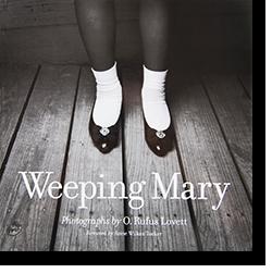 Weeping Mary photographs by Opal Rufus Lovett オパール・ルーファス・ラヴェット 写真集