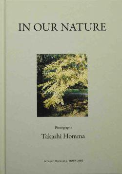 IN OUR NATURE Takashi Homma ホンマタカシ写真集