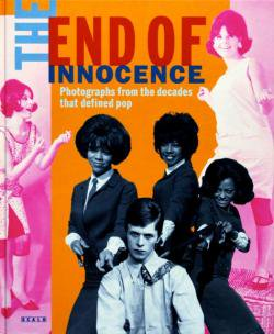 THE END OF INNOCENCE Photographs from the decades that defined pop