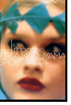 HIROMIX KEITA MARUYAMA BACKSTAGE+ 丸山敬太 ヒロミックス 写真集