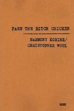 PASS THE BITCH CHICKEN HARMONY KORINE CHRISTOPHER WOOL