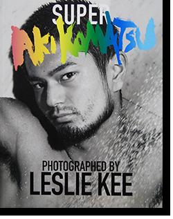SUPER AKI KOMATSU Photographed by LESLIE KEE 小松吾芸 レスリー・キー 写真集