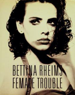 FEMALE TROUBLE Bettina Rheims ベッティナ・ランス 写真集