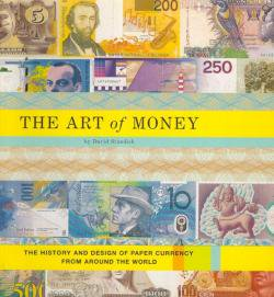 THE ART of MONEY The History and Design of Paper Currency from Around the World