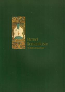 ロマンの果て ドイツ近代版画の世界 Eternal Romanticism The Modern German Prints
