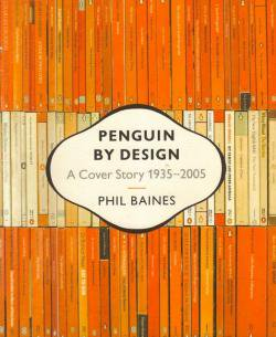 PENGUIN BY DESIGN A Cover Story 1935-2005 PHIL BAINES