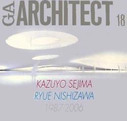 妹島和世+西沢立衛 KAZUYO SEJIMA+RYUE NISHIZAWA GA ARCHITECT 18 世界の建築家