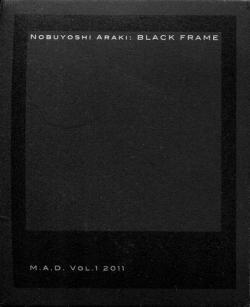 遺影 荒木経惟 NOBUYOSHI ARAKI:BLACK FRAME M.A.D. VOL.1 2011