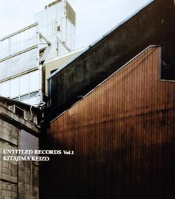 UNTITLED RECORDS Vol.1 KEIZO KITAJIMA 北島敬三
