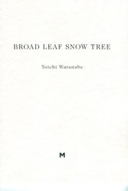 BROAD LEAF SNOW TREE Yoichi Watanabe 渡辺洋一 M.24 署名本 signed