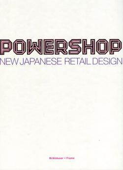 POWERSHOP NEW JAPANESE RETAIL DESIGN 片山正通 吉岡徳仁 他