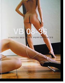 VB 08-36 VANESSA BEECROFT PERFORMANCES ヴァネッサ・ビークロフト 作品集