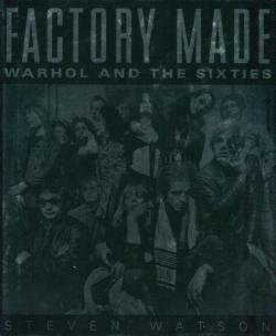 FACTORY MADE Warhol and the Sixties アンディ・ウォーホル STEVEN WATSON