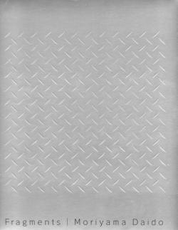 フラグメンツ 森山大道 Fragments Moriyama Daido Representation of Moriyama Daido 1964-1998