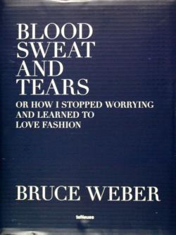 BLOOD SWEAT AND TEARS Bruce Weber ブルース・ウェーバー 写真集
