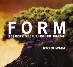 FORM : SCENERY SEEN THROUGH BONSAI Ryo Ohwada 大和田良 写真集