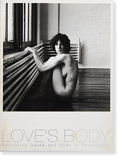 ラヴズ・ボディ ヌード写真の近現代 LOVE'S BODY Rethinking Naked and Nude in Photography