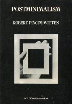 POSTMINIMALISM Robert Pincus-Witten ポスト・ミニマリズム ロバート・ピンカス=ウィッテン
