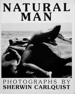 NATURAL MAN Photographs by Sherwin Carlquist シャーウィン・カールクイスト 写真集