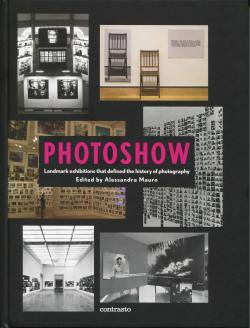 PHOTOSHOW Landmark exhibitions that defined the history of photography Alessandra Mauro