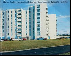 Hyper Ballad: Icelandic Suburban Landscapes TAKASHI HOMMA ホンマタカシ 写真集