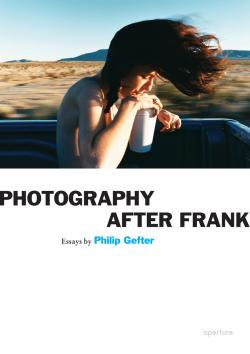 PHOTOGRAPHY AFTER FRANK Philip Gefter フィリップ・ジェフター