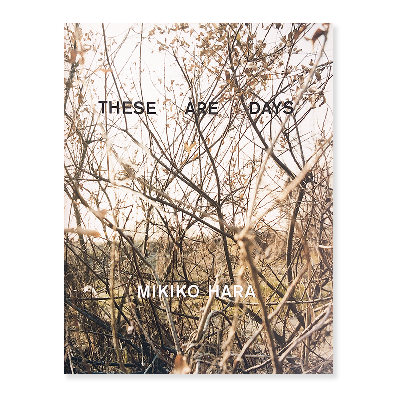 THESE ARE DAYS by Mikiko Hara<br>原美樹子