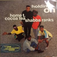 HOME T, COCOA TEA & SHABBA RANKS / HOLDING ON