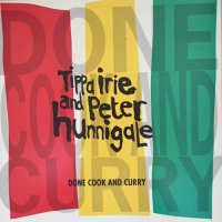 TIPPA IRIE & PETER HUNNIGALE / DONE COOK AND CURRY
