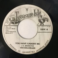 MELODIANS / YOU HAVE CAUGHT ME - WHAT MORE CAN I SAY