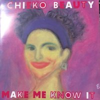 CHIEKO BEAUTY / MAKE ME KNOW IT