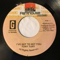TONY TUFF / I'VE GOT TO GET YOU