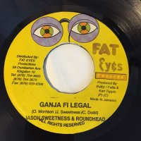 JASON SWEETNESS & ROUND HEAD / GANJA FI LEGAL