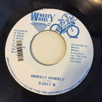 EARLY B / WHEELY WHEELY