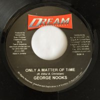 GEORGE NOOKS / ONLY A MATTER OF TIME - PETER HUNNIGALE / PUT LOVE FIRST