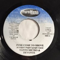TANTO METRO & DEVONTE / PUSH COME TO SHOVE