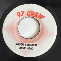 SHINEHEAD / ROUGH & RUGGED