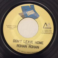 ROHAN ROHAN / DON'T LEAVE HOME